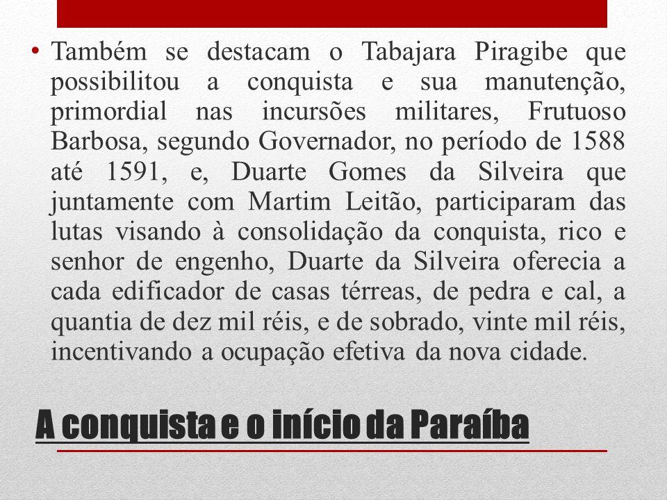 A conquista e o início da Paraíba Também se destacam o Tabajara Piragibe que possibilitou a conquista e sua manutenção, primordial nas incursões milit