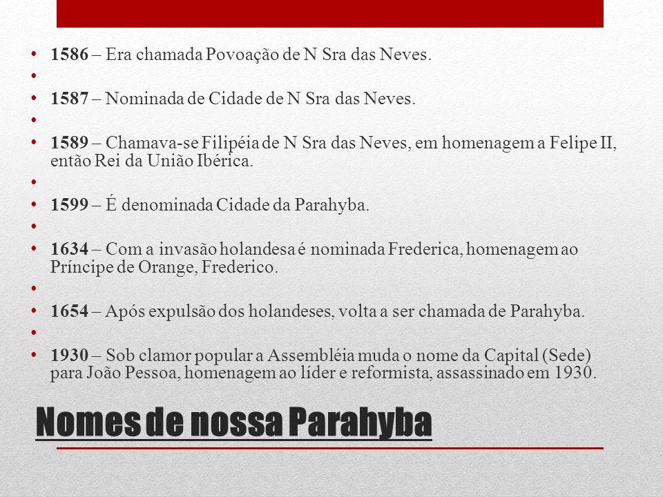 Nomes de nossa Parahyba 1586 – Era chamada Povoação de N Sra das Neves. 1587 – Nominada de Cidade de N Sra das Neves. 1589 – Chamava-se Filipéia de N