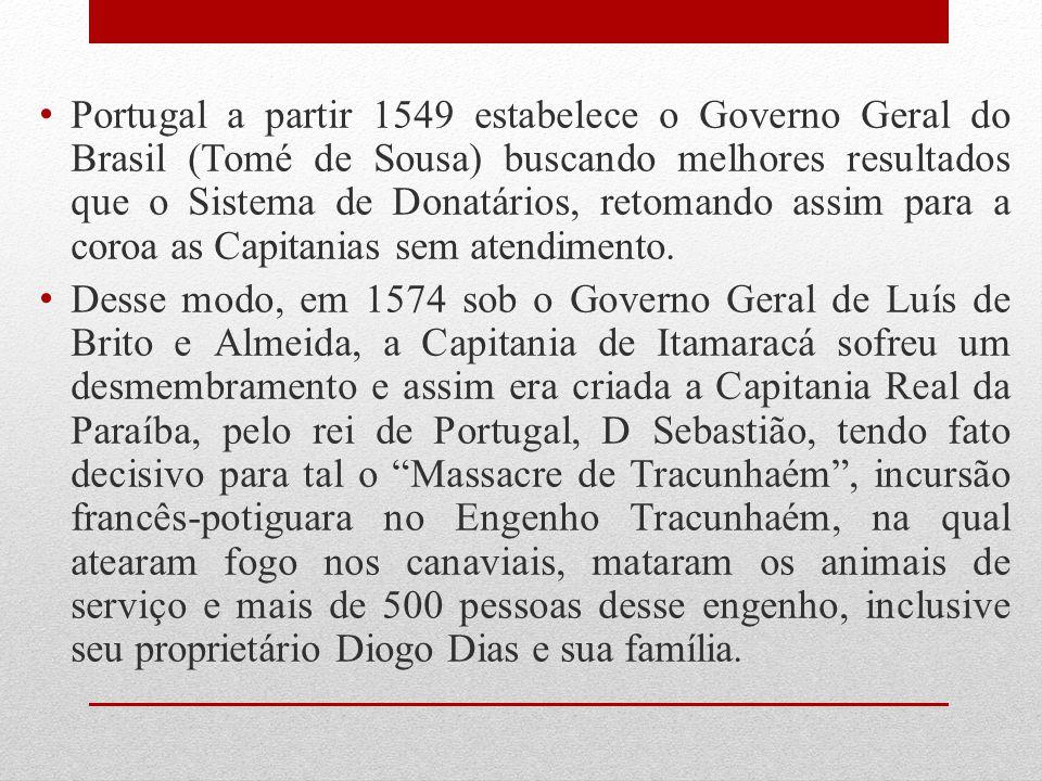 Portugal a partir 1549 estabelece o Governo Geral do Brasil (Tomé de Sousa) buscando melhores resultados que o Sistema de Donatários, retomando assim