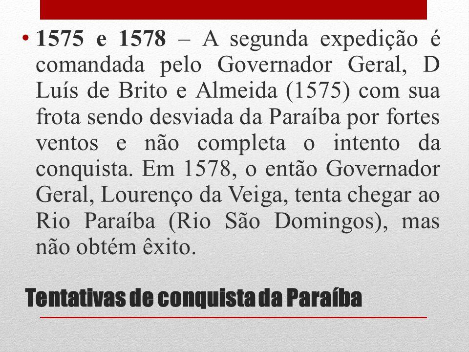 Tentativas de conquista da Paraíba 1575 e 1578 – A segunda expedição é comandada pelo Governador Geral, D Luís de Brito e Almeida (1575) com sua frota