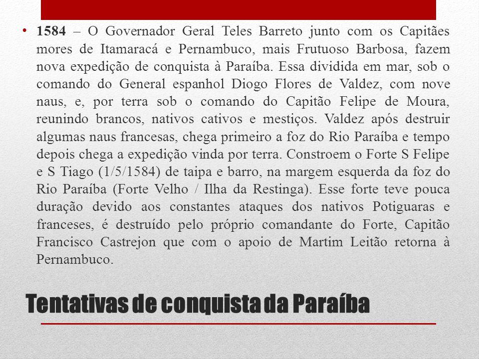 Tentativas de conquista da Paraíba 1584 – O Governador Geral Teles Barreto junto com os Capitães mores de Itamaracá e Pernambuco, mais Frutuoso Barbos