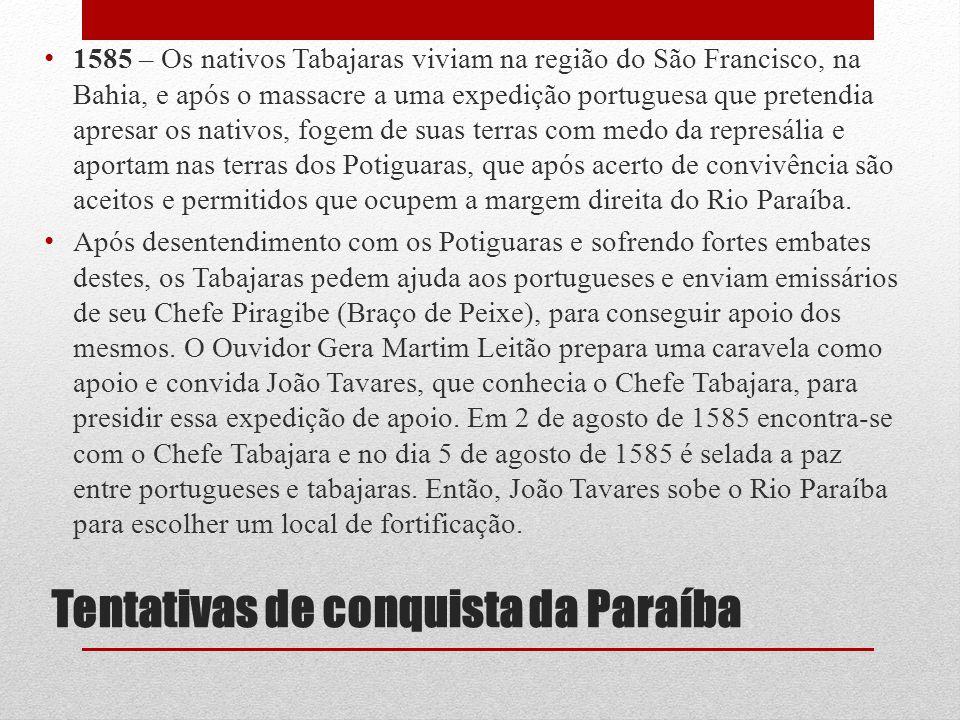 Tentativas de conquista da Paraíba 1585 – Os nativos Tabajaras viviam na região do São Francisco, na Bahia, e após o massacre a uma expedição portugue