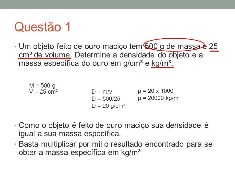 Questão 2 Um cilindro tem 5 cm² como área da base e 20 cm de altura, sendo sua massa igual a 540 g.