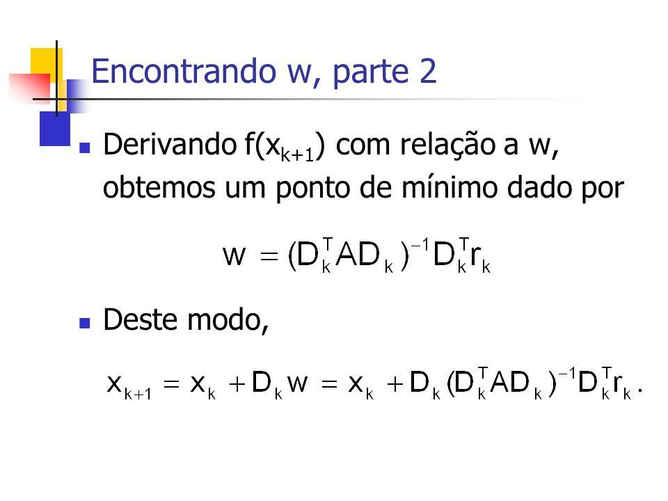 Encontrando w, parte 2 Derivando f(x k+1 ) com relação a w, obtemos um ponto de mínimo dado por Deste modo,