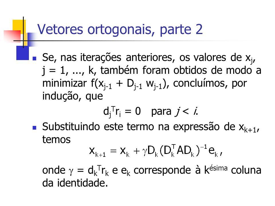 Vetores ortogonais, parte 2 Se, nas iterações anteriores, os valores de x j, j = 1,..., k, também foram obtidos de modo a minimizar f(x j-1 + D j-1 w