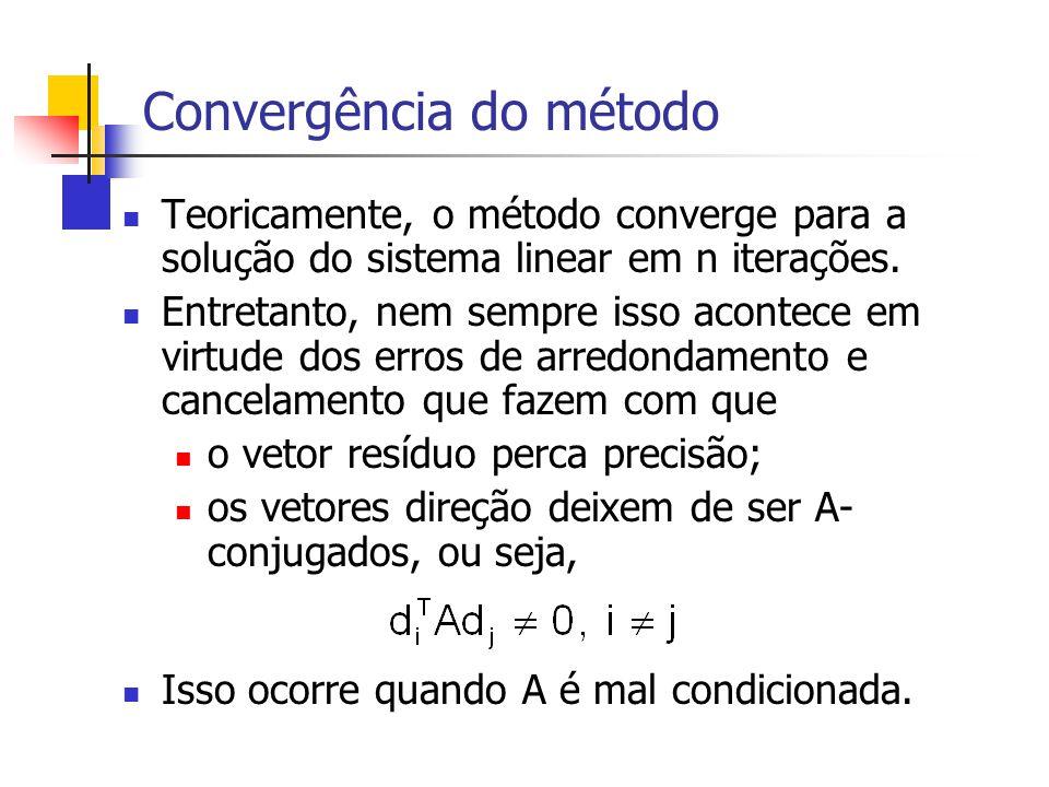 Convergência do método Teoricamente, o método converge para a solução do sistema linear em n iterações. Entretanto, nem sempre isso acontece em virtud