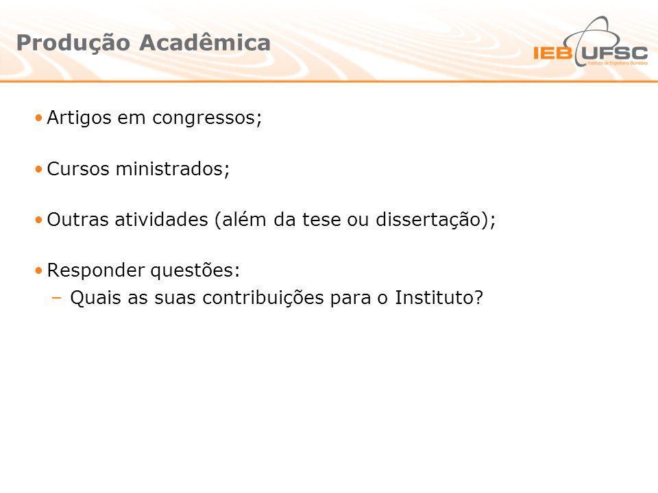 Produção Acadêmica Artigos em congressos; Cursos ministrados; Outras atividades (além da tese ou dissertação); Responder questões: –Quais as suas cont
