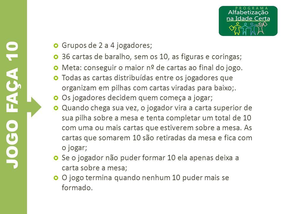 JOGO FAÇA 10  Grupos de 2 a 4 jogadores;  36 cartas de baralho, sem os 10, as figuras e coringas;  Meta: conseguir o maior nº de cartas ao final do