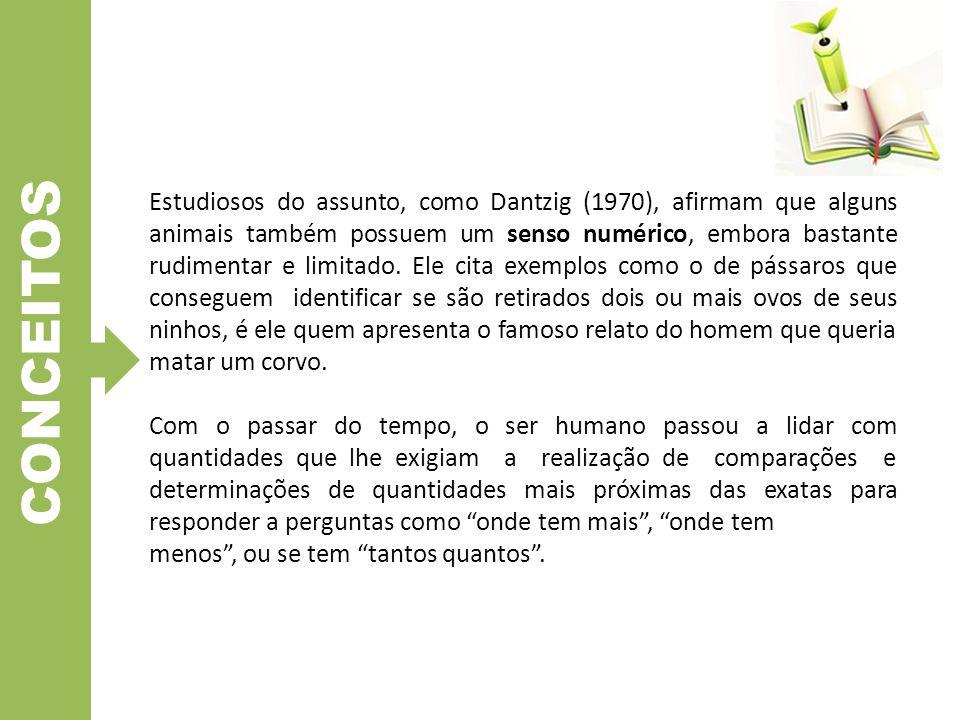 Estudiosos do assunto, como Dantzig (1970), afirmam que alguns animais também possuem um senso numérico, embora bastante rudimentar e limitado. Ele ci