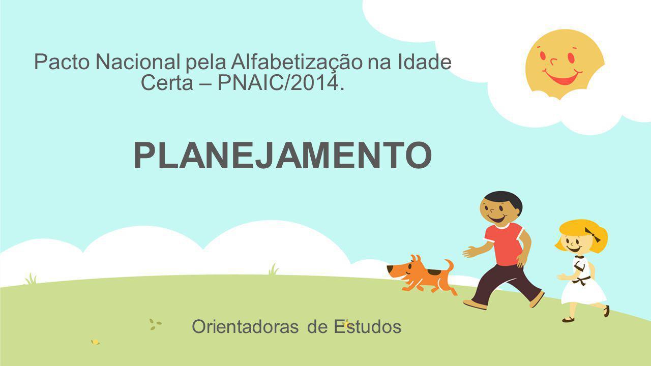 Pacto Nacional pela Alfabetização na Idade Certa – PNAIC/2014. Orientadoras de Estudos PLANEJAMENTO