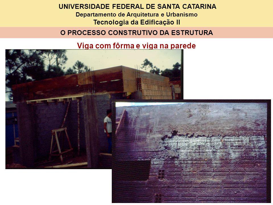 UNIVERSIDADE FEDERAL DE SANTA CATARINA Departamento de Arquitetura e Urbanismo Tecnologia da Edificação II O PROCESSO CONSTRUTIVO DA ESTRUTURA Viga co