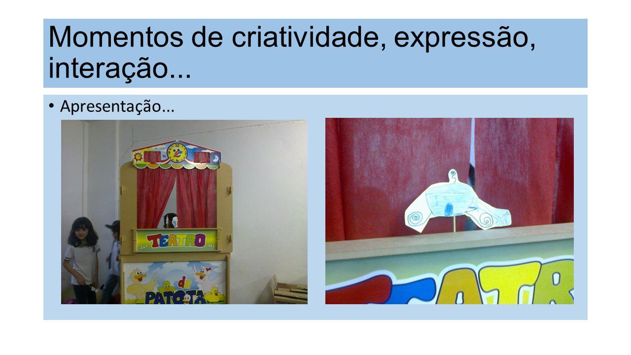 Apresentação... Momentos de criatividade, expressão, interação...