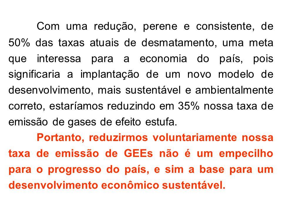 Com uma redução, perene e consistente, de 50% das taxas atuais de desmatamento, uma meta que interessa para a economia do país, pois significaria a im