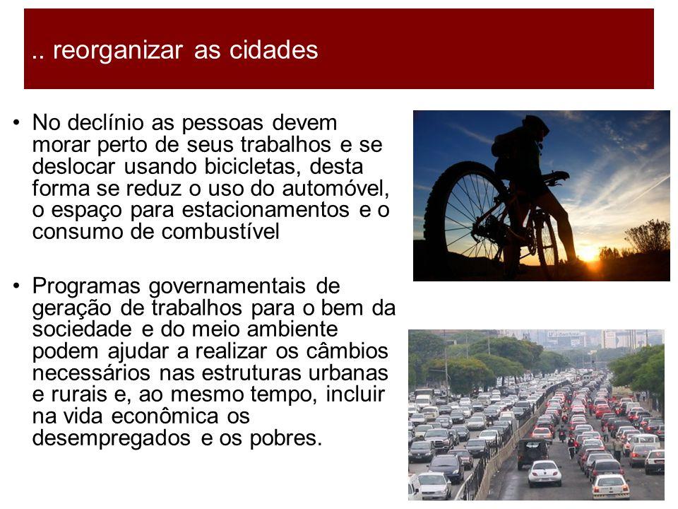 23 No declínio as pessoas devem morar perto de seus trabalhos e se deslocar usando bicicletas, desta forma se reduz o uso do automóvel, o espaço para