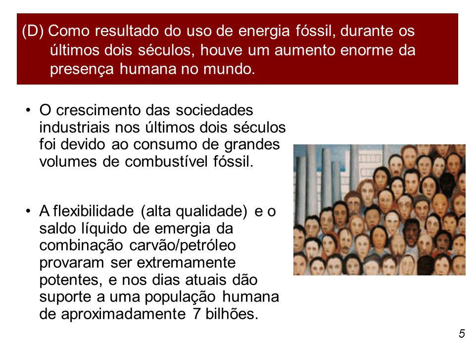 5 O crescimento das sociedades industriais nos últimos dois séculos foi devido ao consumo de grandes volumes de combustível fóssil.