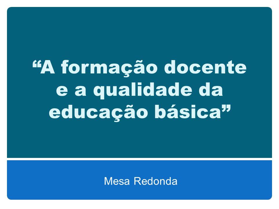 A formação docente e a qualidade da educação básica Mesa Redonda