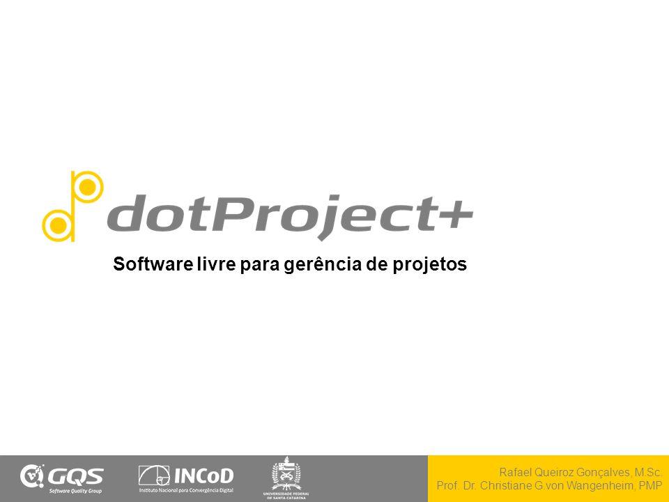 Rafael Queiroz Gonçalves, M.Sc. Prof. Dr. Christiane G.von Wangenheim, PMP - Software livre para gerência de projetos