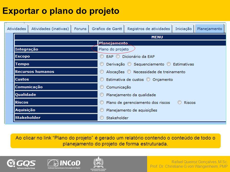 """Rafael Queiroz Gonçalves, M.Sc. Prof. Dr. Christiane G.von Wangenheim, PMP Exportar o plano do projeto Ao clicar no link """"Plano do projeto"""" é gerado u"""