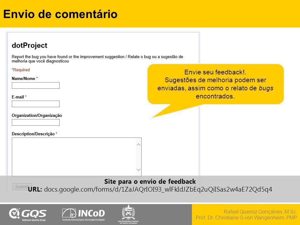 Rafael Queiroz Gonçalves, M.Sc. Prof. Dr. Christiane G.von Wangenheim, PMP Envio de comentário Site para o envio de feedback URL: docs.google.com/form