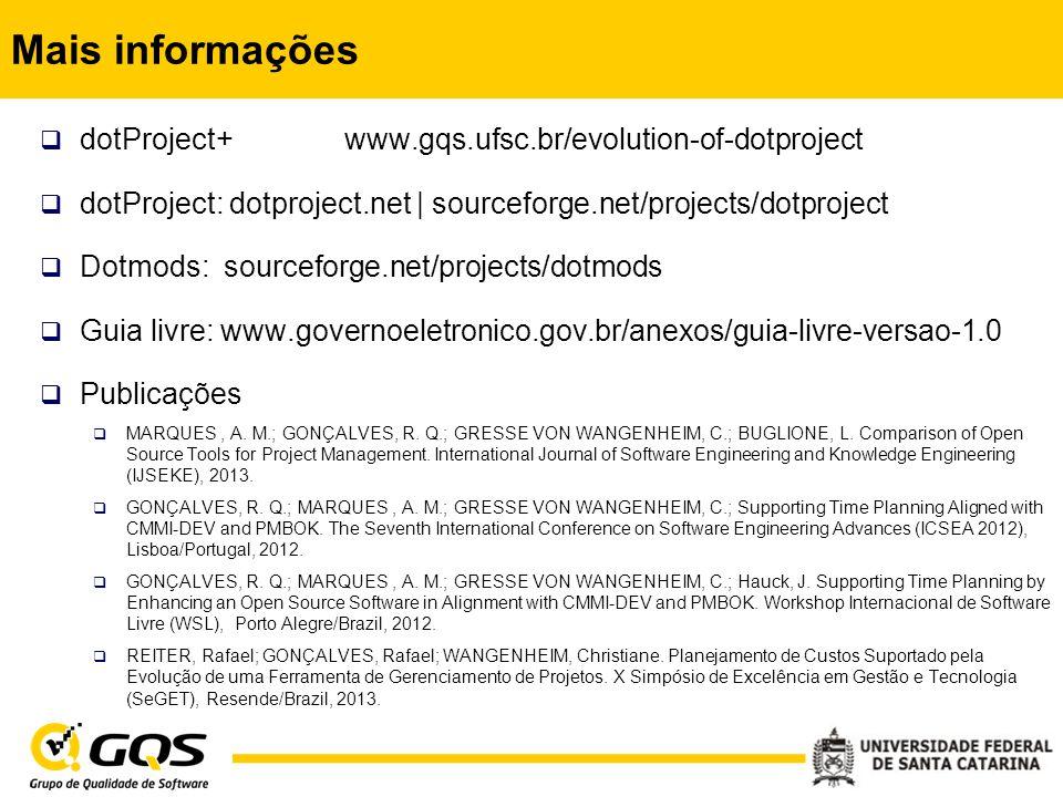 Mais informações  dotProject+ www.gqs.ufsc.br/evolution-of-dotproject  dotProject: dotproject.net   sourceforge.net/projects/dotproject  Dotmods: s