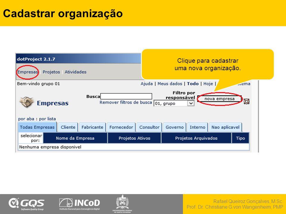 Rafael Queiroz Gonçalves, M.Sc. Prof. Dr. Christiane G.von Wangenheim, PMP Cadastrar organização Clique para cadastrar uma nova organização.