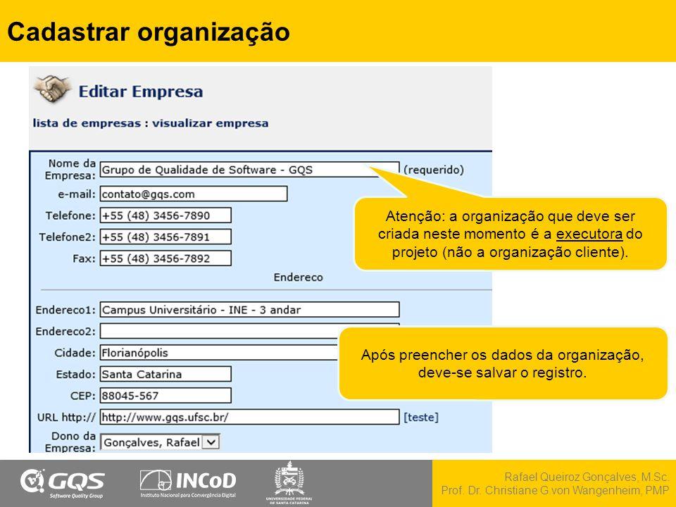 Rafael Queiroz Gonçalves, M.Sc. Prof. Dr. Christiane G.von Wangenheim, PMP Cadastrar organização Após preencher os dados da organização, deve-se salva