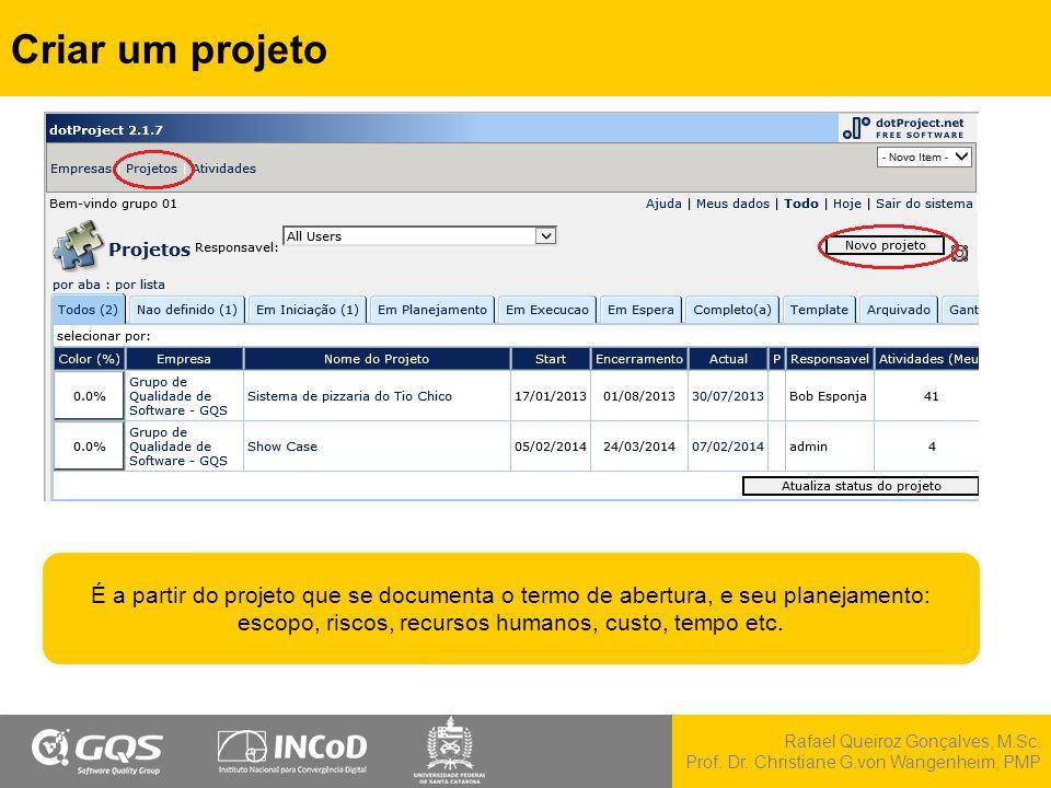Rafael Queiroz Gonçalves, M.Sc. Prof. Dr. Christiane G.von Wangenheim, PMP Criar um projeto É a partir do projeto que se documenta o termo de abertura