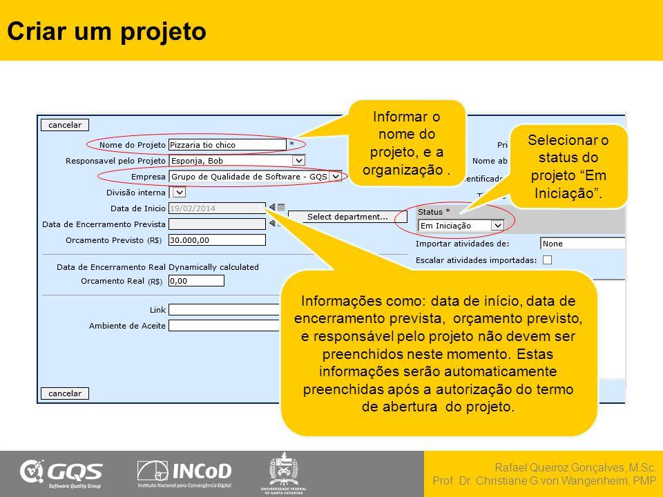 Rafael Queiroz Gonçalves, M.Sc. Prof. Dr. Christiane G.von Wangenheim, PMP Criar um projeto Informar o nome do projeto, e a organização. Informações c