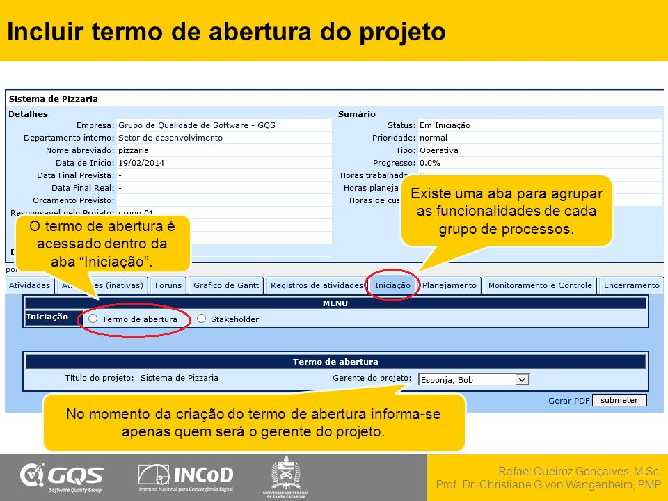 Rafael Queiroz Gonçalves, M.Sc. Prof. Dr. Christiane G.von Wangenheim, PMP Incluir termo de abertura do projeto O termo de abertura é acessado dentro