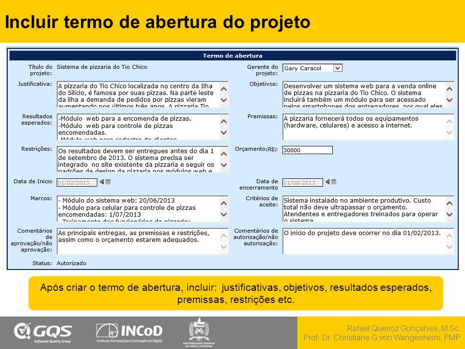 Rafael Queiroz Gonçalves, M.Sc. Prof. Dr. Christiane G.von Wangenheim, PMP Incluir termo de abertura do projeto Após criar o termo de abertura, inclui