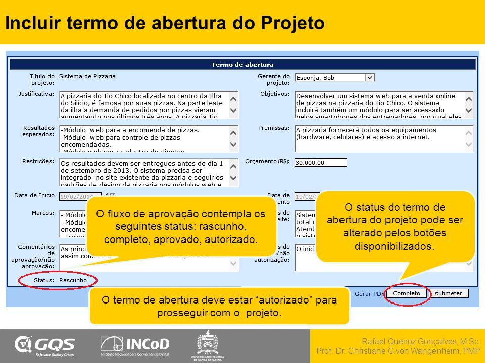 Rafael Queiroz Gonçalves, M.Sc. Prof. Dr. Christiane G.von Wangenheim, PMP Incluir termo de abertura do Projeto O fluxo de aprovação contempla os segu