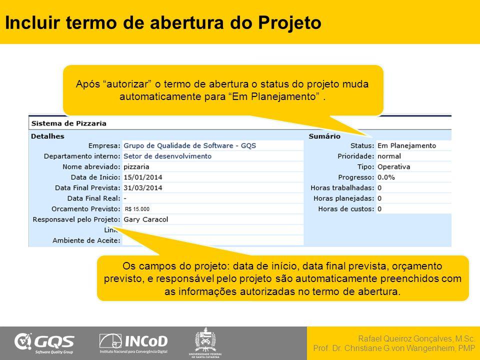 """Rafael Queiroz Gonçalves, M.Sc. Prof. Dr. Christiane G.von Wangenheim, PMP Incluir termo de abertura do Projeto Após """"autorizar"""" o termo de abertura o"""