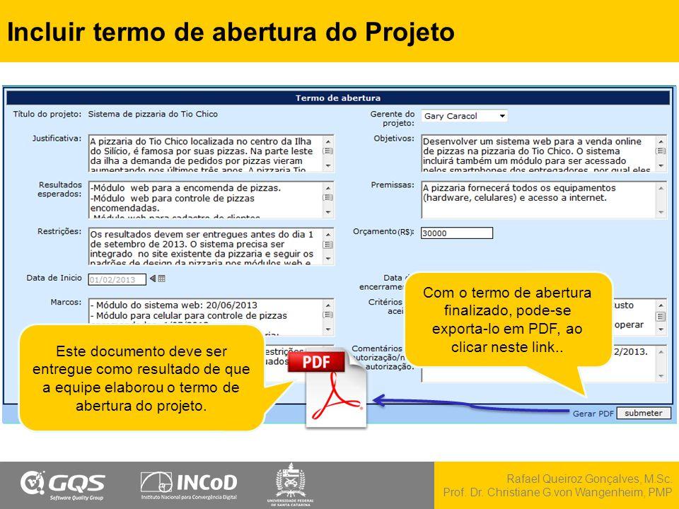 Rafael Queiroz Gonçalves, M.Sc. Prof. Dr. Christiane G.von Wangenheim, PMP Incluir termo de abertura do Projeto Com o termo de abertura finalizado, po