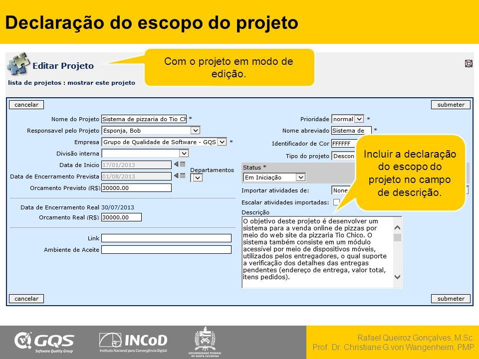 Rafael Queiroz Gonçalves, M.Sc. Prof. Dr. Christiane G.von Wangenheim, PMP Declaração do escopo do projeto Incluir a declaração do escopo do projeto n