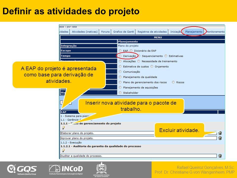 Rafael Queiroz Gonçalves, M.Sc. Prof. Dr. Christiane G.von Wangenheim, PMP Definir as atividades do projeto Inserir nova atividade para o pacote de tr