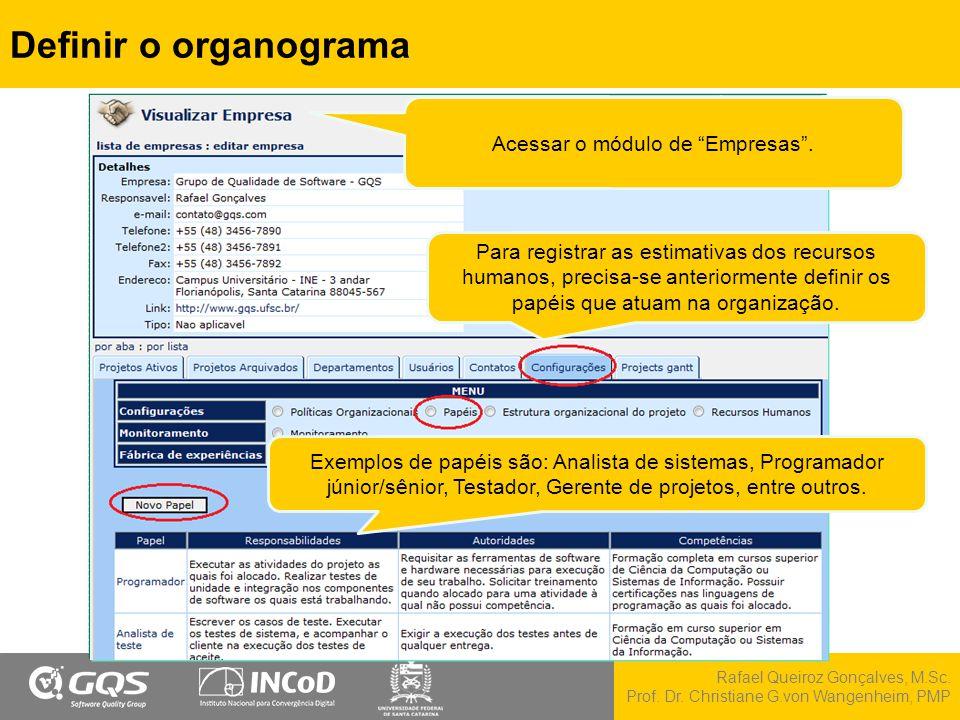 Rafael Queiroz Gonçalves, M.Sc. Prof. Dr. Christiane G.von Wangenheim, PMP Definir o organograma Para registrar as estimativas dos recursos humanos, p