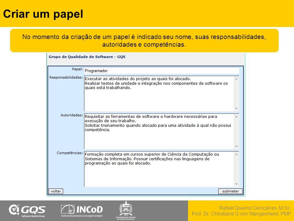 Rafael Queiroz Gonçalves, M.Sc. Prof. Dr. Christiane G.von Wangenheim, PMP Criar um papel No momento da criação de um papel é indicado seu nome, suas