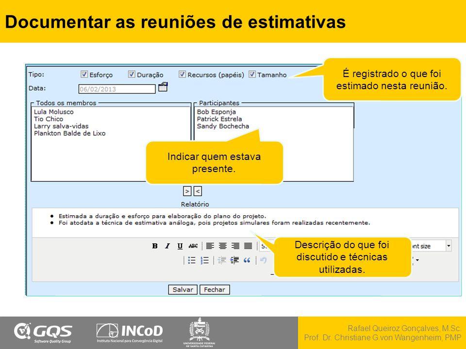 Rafael Queiroz Gonçalves, M.Sc. Prof. Dr. Christiane G.von Wangenheim, PMP Documentar as reuniões de estimativas É registrado o que foi estimado nesta