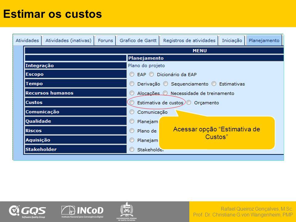 """Rafael Queiroz Gonçalves, M.Sc. Prof. Dr. Christiane G.von Wangenheim, PMP Estimar os custos Acessar opção """"Estimativa de Custos"""""""