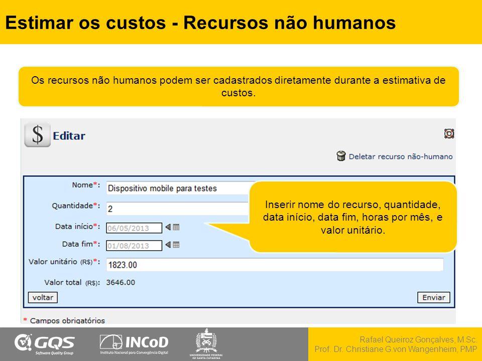 Rafael Queiroz Gonçalves, M.Sc. Prof. Dr. Christiane G.von Wangenheim, PMP Estimar os custos - Recursos não humanos Inserir nome do recurso, quantidad