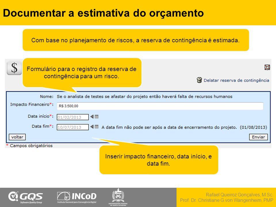 Rafael Queiroz Gonçalves, M.Sc. Prof. Dr. Christiane G.von Wangenheim, PMP Documentar a estimativa do orçamento Inserir impacto financeiro, data iníci