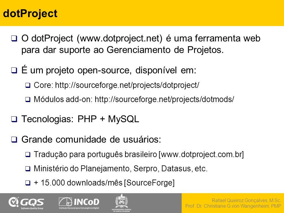 Rafael Queiroz Gonçalves, M.Sc. Prof. Dr. Christiane G.von Wangenheim, PMP dotProject  O dotProject (www.dotproject.net) é uma ferramenta web para da