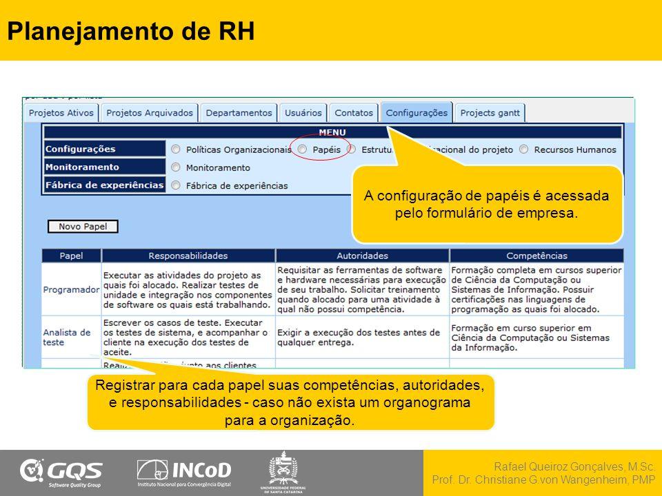 Rafael Queiroz Gonçalves, M.Sc. Prof. Dr. Christiane G.von Wangenheim, PMP Planejamento de RH Registrar para cada papel suas competências, autoridades