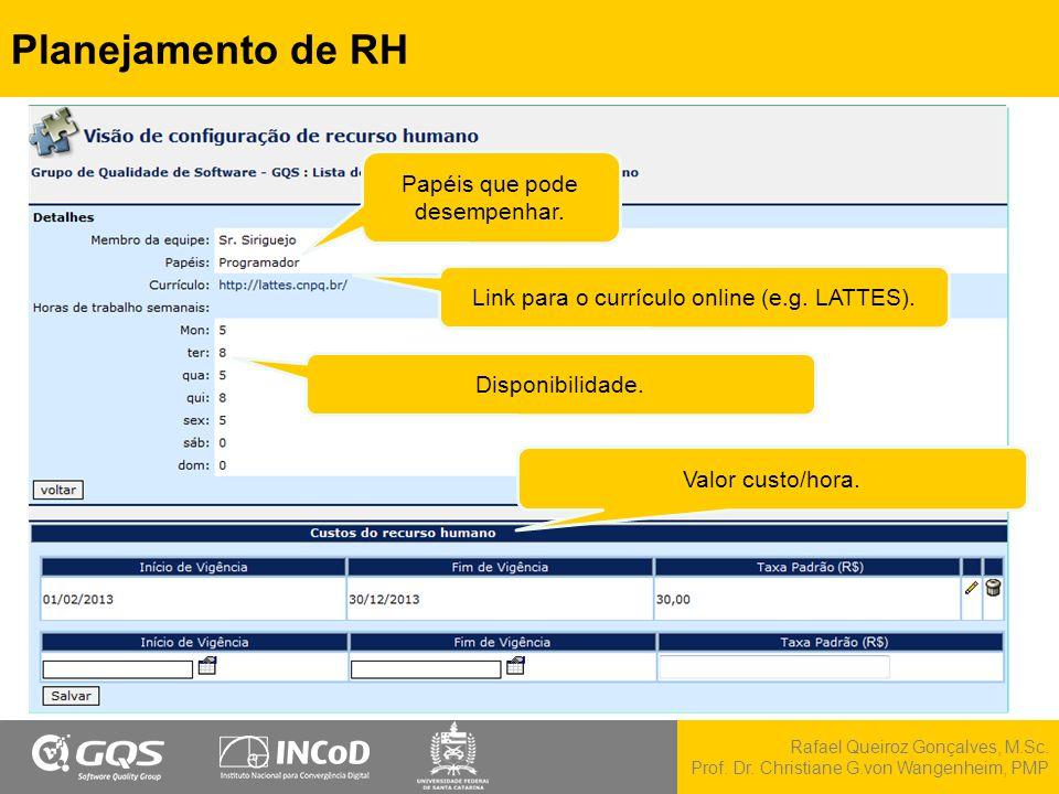 Rafael Queiroz Gonçalves, M.Sc. Prof. Dr. Christiane G.von Wangenheim, PMP Planejamento de RH Papéis que pode desempenhar. Link para o currículo onlin