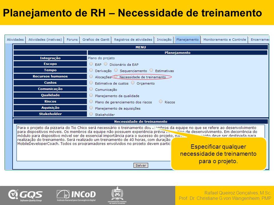 Rafael Queiroz Gonçalves, M.Sc. Prof. Dr. Christiane G.von Wangenheim, PMP Planejamento de RH – Necessidade de treinamento Especificar qualquer necess