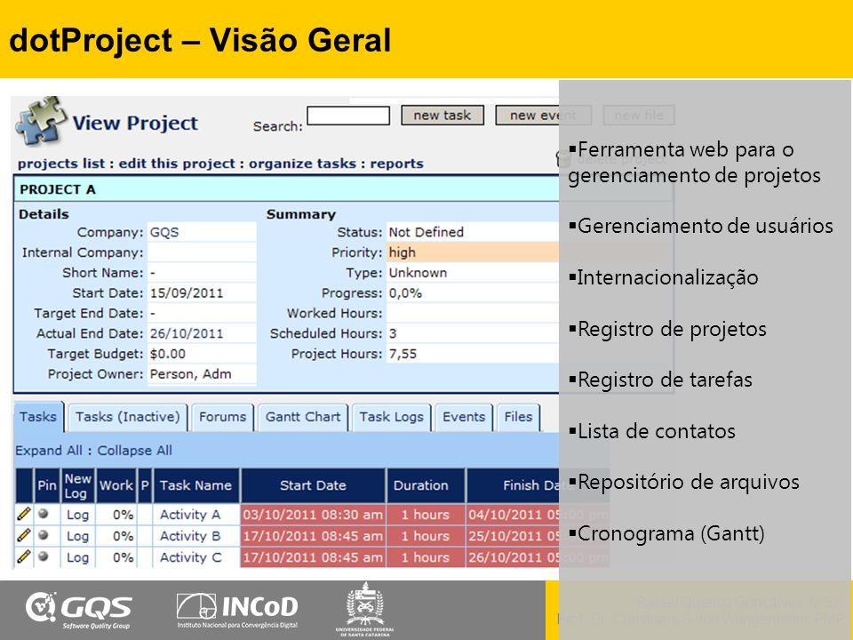 Rafael Queiroz Gonçalves, M.Sc. Prof. Dr. Christiane G.von Wangenheim, PMP dotProject – Visão Geral  Ferramenta web para o gerenciamento de projetos