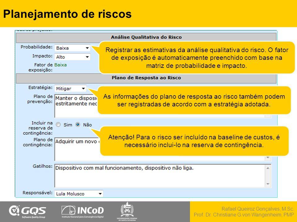 Rafael Queiroz Gonçalves, M.Sc. Prof. Dr. Christiane G.von Wangenheim, PMP Planejamento de riscos Registrar as estimativas da análise qualitativa do r