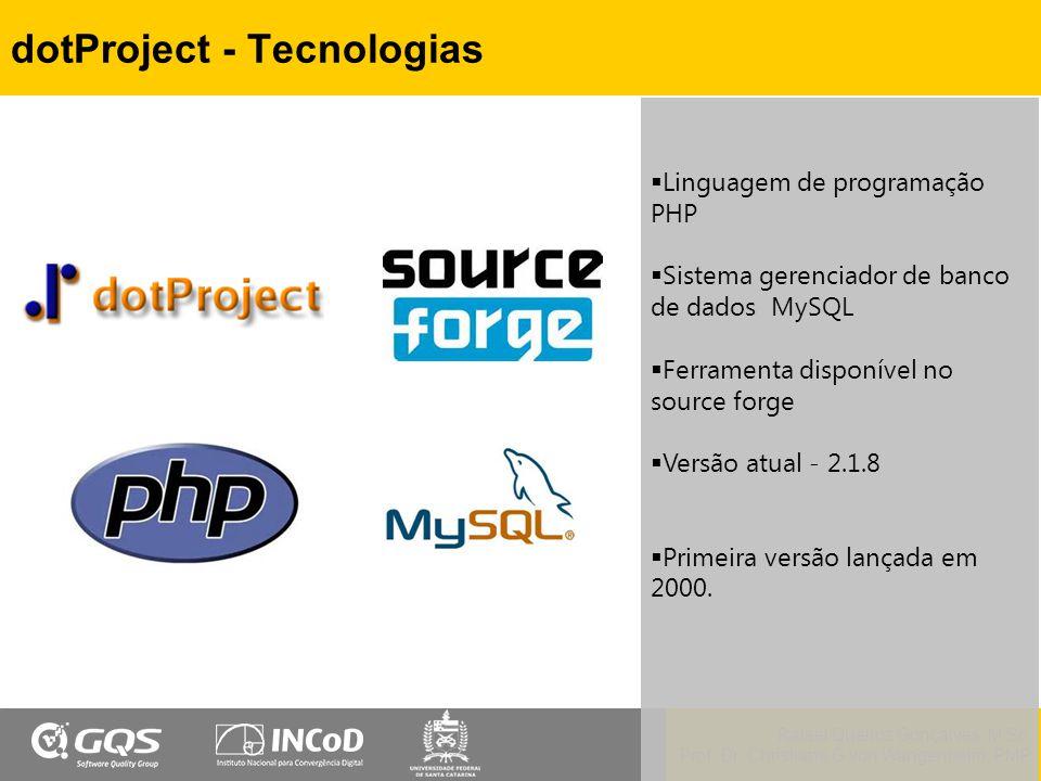 Rafael Queiroz Gonçalves, M.Sc. Prof. Dr. Christiane G.von Wangenheim, PMP dotProject - Tecnologias  Linguagem de programação PHP  Sistema gerenciad