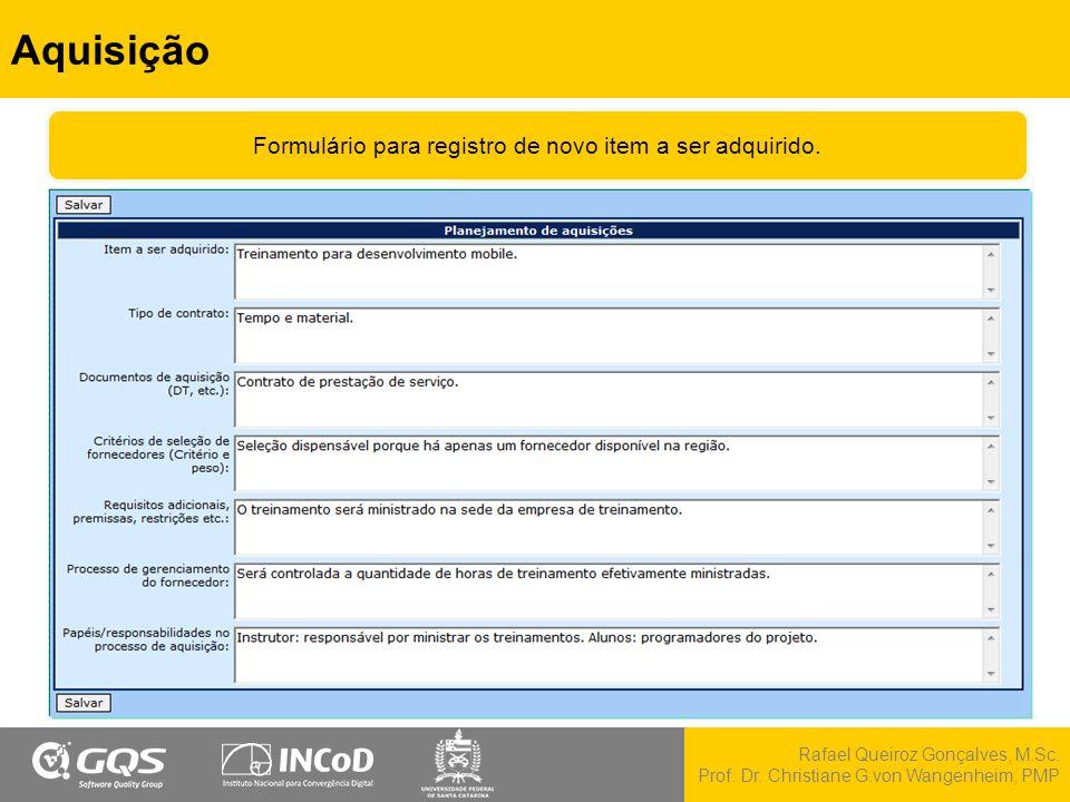 Rafael Queiroz Gonçalves, M.Sc. Prof. Dr. Christiane G.von Wangenheim, PMP Aquisição Formulário para registro de novo item a ser adquirido.