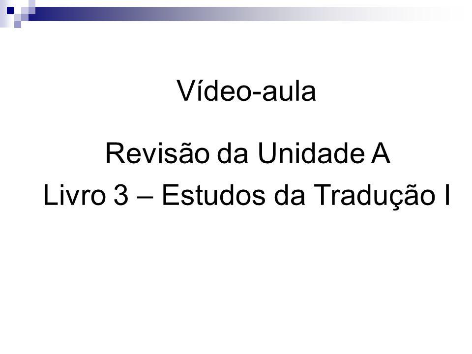 Vídeo-aula Revisão da Unidade A Livro 3 – Estudos da Tradução I